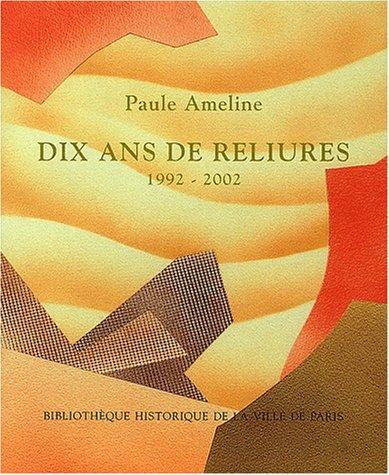 Paul Ameline. Dix ans de reliure 1992-2002 par Claude Bourdois
