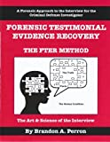 Forensic Testimonial Evidence Recovery - The FTER Method - Criminal Defense Investigation by Brandon A. Perron (2011-12-21)