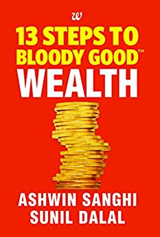 13 Steps to Bloody Good Wealth by [Sanghi, Ashwin, Sunil Dalal]