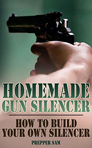 Homemade Gun Silencer: How to Build Your Own Silencer: (Gunsmithing at Home, Prepping) (English Edition)