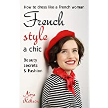 French style: a chic. How to dress like a French woman.: Beauty secrets & Fashion (English Edition)