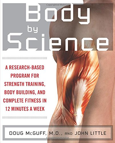 Body by Science: A Research Based Program to Get the Results You Want in 12 Minutes a Week por John Little