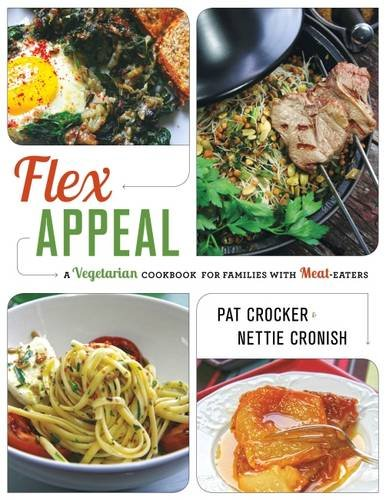 Flex Appeal: The Vegetarian Cookbook for Families with Meat-Eaters (Flex Natürlichen)