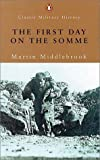 The First Day On the Somme: 1 July 1916 (Penguin Classic Military History)