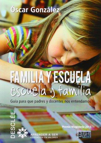 Familia Y Escuela, Escuela Y Familia. Guía Para Que Padres Y Docentes Nos Entendamos (Aprender a ser)