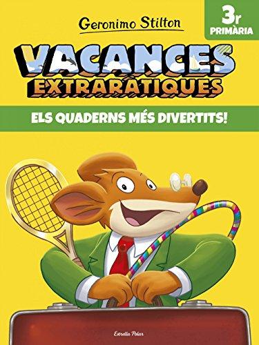 Vacances extraràtiques 3: Els quaderns més divertits! 3r Primària (Vacances Stilton)