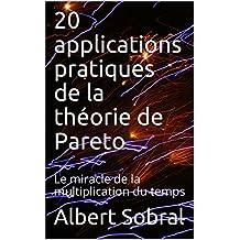 20 applications pratiques de la théorie de Pareto: Le miracle de la multiplication du temps (French Edition)