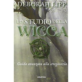 Lo Studio Della Wicca. Guida Avanzata Alla Stregoneria