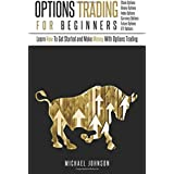 Options Trading For Beginners: Learn How To Get Started and Make Money With Options Trading – Stock Options - Binary Options – Index Options – Currency Options – Future Options – ETF