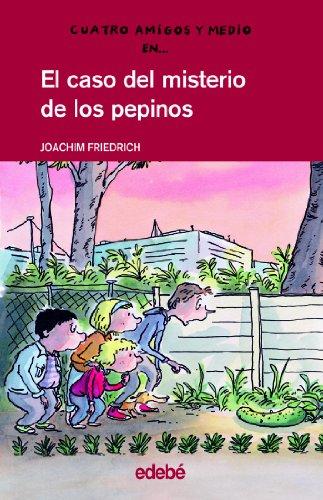 El Caso Del Misterio De Los Pepinos (Cuatro Amigos Y Medio/4 1/2 Friends) por Joachim Friedrich