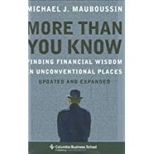 (More Than You Know: Finding Financial Wisdom in Unconventional Places) By Michael J. Mauboussin (Author) Hardcover on (Nov , 2007)