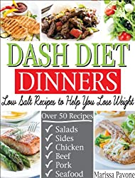 DASH DIET DINNERS: Low Salt Recipes to Help You Lose Weight, Lower Blood Pressure, and Live Healthier (English Edition)