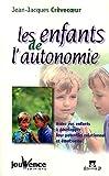 Les enfants de l'autonomie - Aidez vos enfants à développer leur potentiel relationnel et émotionnel