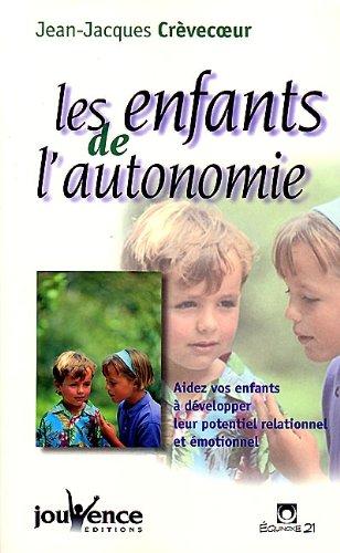 Les enfants de l'autonomie : Aidez vos enfants  dvelopper leur potentiel relationnel et motionnel