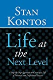 Life at the Next Level: A Step-By-Step Approach to Creating a Life of Personal and Professional Success