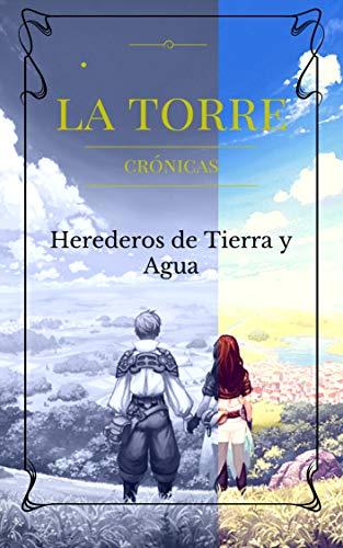 La Torre: Crónicas de los Herederos de Tierra y Agua