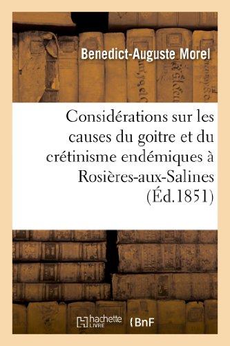 Considérations sur les causes du goître et du crétinisme endémiques à Rosières-aux-Salines (Meurthe) par Benedict-Auguste Morel