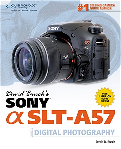 David Busch's Sony Alpha SLT-A57 Guide to Digital Photography (David Busch's Digital Photography Guides)