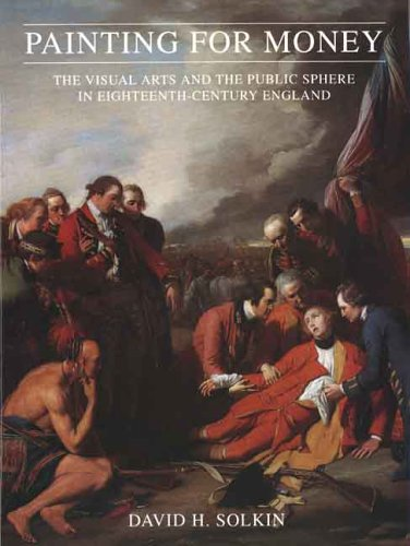 Painting for Money: Visual Arts and the Public Sphere in Eighteenth-century England (The Paul Mellon Centre for Studies in British Art)