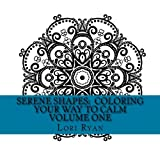 Serene Shapes: Coloring Your Way to Calm Volume One: An adult coloring book (Volume 1) by Lori Ryan (2015-09-03)