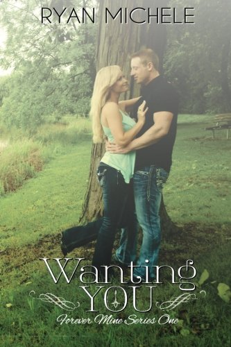 Wanting You (Forever Mine One): Volume 1