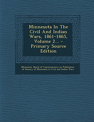 Minnesota in the Civil and Indian Wars, 1861-1865, Volume 2... - Primary Source Edition