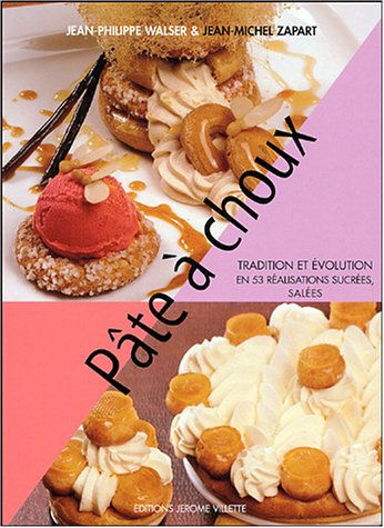 Pâte à choux : Tradition et évolution en 53 réalisations sucrées, salées