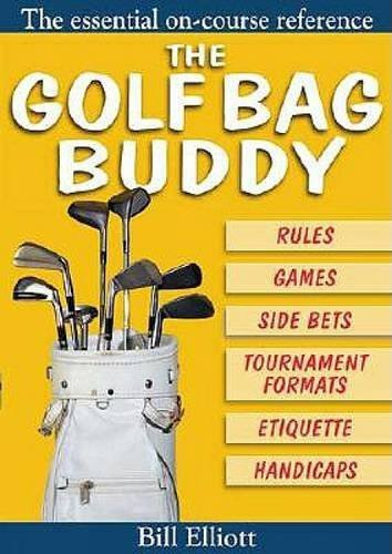 The Golf Bag Buddy: The Essential On-Course Reference by Bill Elliott (2005-09-15) par Bill Elliott