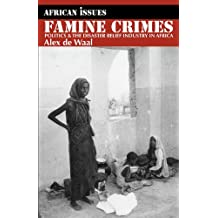 Famine Crimes: Politics and the Disaster Relief Industry in Africa (African Issues)