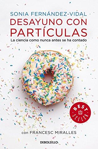 Desayuno con partículas: La ciencia como nunca antes se ha contado (BEST SELLER) por Sonia Fernández Vidal