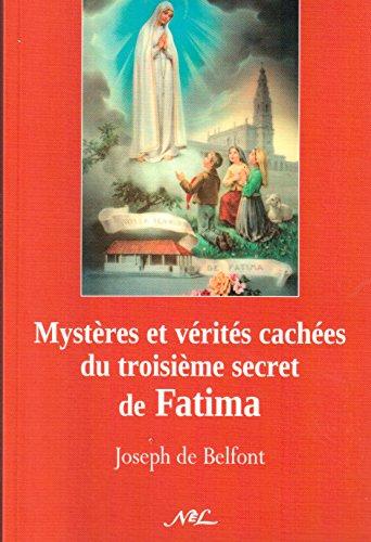 Mystères et vérités cachées du 3ème Secret de Fatima par Joseph de Belfont