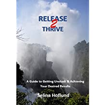 Release 2 Thrive: A Guide to Getting Unstuck & Achieving Your Desired Results (English Edition)