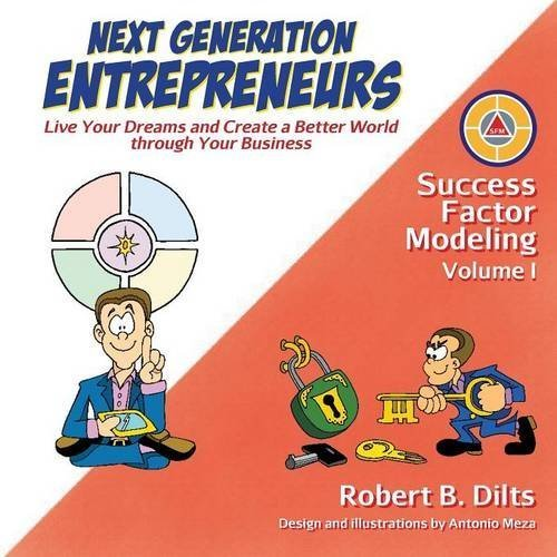 Next Generation Entrepreneurs: Live Your Dreams and Create a Better World Through Your Business (Success Factor Modeling) by Robert Brian Dilts (2015-04-13)