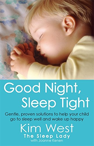 Good Night, Sleep Tight: Gentle, proven solutions to help your child sleep well and wake up happy