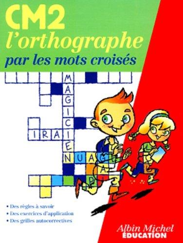 L'ORTHOGRAPHE PAR LES  MOTS CROISES CM2
