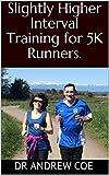 Slightly Higher Interval Training for 5K Runners.