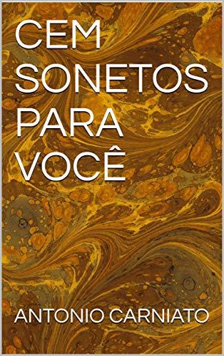 CEM SONETOS PARA VOCÊ (Portuguese Edition) por ANTONIO CARNIATO