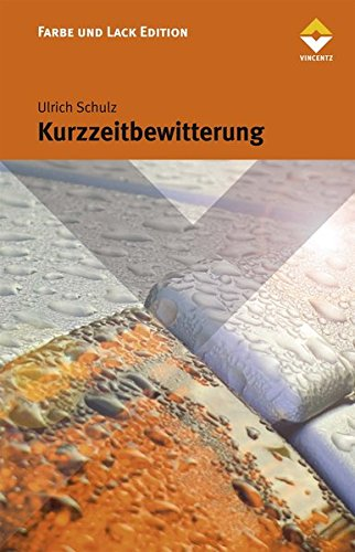 Kurzzeitbewitterung: Natürliche und künstliche Bewitterung in der Lackchemie (Farbe und Lack Edition)