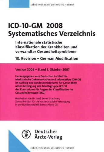 ICD-10-GM 2008 Systematisches Verzeichnis: Internationale statistische Klassifikation der Krankheiten und verwandter Gesundheitsprobleme  10. Revision ... in der  Bundesrepublik Deutschland (ZI)