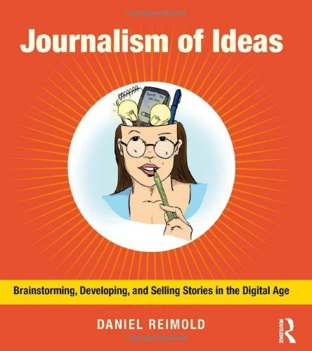 Journalism of Ideas: Brainstorming, Developing, and Selling Stories in the Digital Age 1st edition by Reimold, Daniel (2013) Paperback