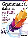 Grammatica italiana per tutti. Regole, spiegazioni, eccezioni, esempi