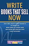 Write Books That Sell Now: How to Write, Publish & Market Your Book to Get Speaking Gigs, Brand Yourself as a Thought Leader, Land Coaching and Consulting ... & Build Your Business (English Edition)