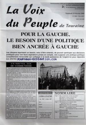 VOIX DU PEUPLE DE TOURAINE (LA) [No 2949] du 25/02/2000 - POUR LA GAUCHE LE BESOIN D'UNE POLITIQUE BIEN ANCREE A GAUCHE - UN NOUVEL AGE DU COMMUNISME - SOMMAIRE - LA MONDIALISATION EST-ELLE INTOUCHABLE - INTEGRATION RESPECT ET DROIT DE VOTE - AUTRICHE - LA VOIX DES PEUPLES - CONFIDENCES - SEIGNEURS D'HIER ET D'AUJOURD'HUI - SOLIDARITE ET RENOUVELLEMENT URBAIN - QUEL AVENIR POUR LA VILLE - MAREE NOIRE - ECRITS D'UN MANIFESTANT - ACTU-ENTREPRISE - TOURISME VERS UN STATUT DU SAISONNIER - BREVES -