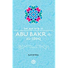 Abu Bakr as-Siddiq (The Age of Bliss, Band 2)