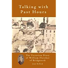 Talking With Past Hours: The Victorian Diary of William Fletcher of Bridgnorth by Jane Killick (2009-05-23)