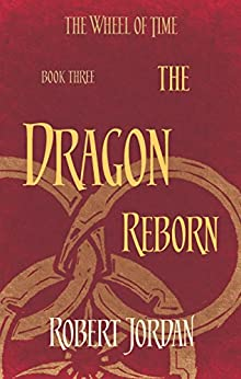 The Dragon Reborn: Book 3 of the Wheel of Time by [Jordan, Robert]