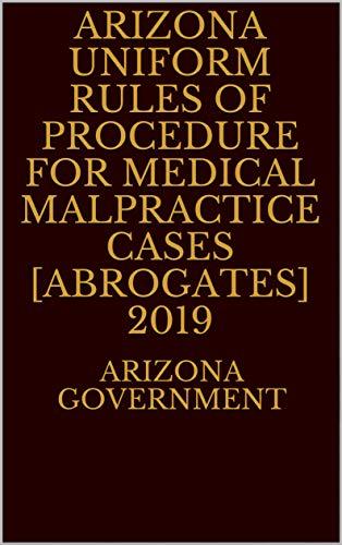 Arizona Uniform Rules of Procedure for Medical Malpractice Cases [Abrogates] 2019 (English Edition)