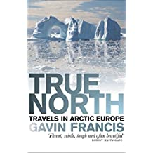 True North: Travels in Arctic Europe