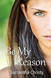 Be My Reason by Samantha Christy (2014-05-21)