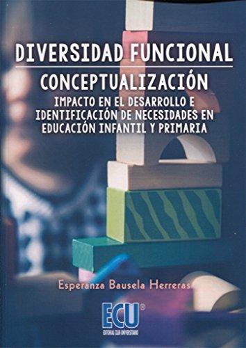 Diversidad funcional: Conceptualización, impacto en el desarrollo e identificación de necesidades en Educación Infantil y Primaria - 9788416704286